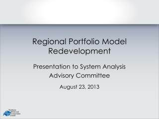 Regional Portfolio Model Redevelopment Presentation to System Analysis Advisory Committee