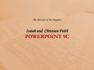The Messiah of the Prophets Isaiah and  Christian Faith POWERPOINT  9 C
