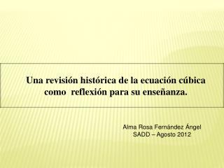 Una revisión histórica de la ecuación cúbica  como  reflexión para su enseñanza.