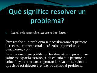 Qu� significa resolver un problema ?