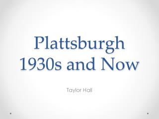 Plattsburgh 1930s and Now