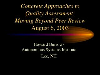 Concrete Approaches to  Quality Assessment: Moving Beyond Peer Review August 6, 2003