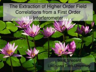 The Extraction of Higher Order Field Correlations from a First Order Interferometer