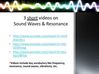 3  short  videos on  Sound Waves & Resonance