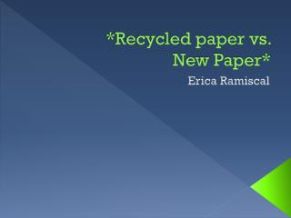 *Recycled paper vs.  New Paper*