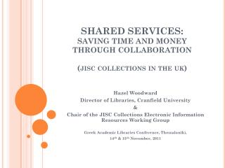 SHARED SERVICES : SAVING TIME AND MONEY THROUGH COLLABORATION ( jisc collections in the  uk )