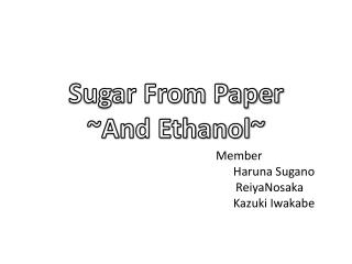 Sugar From Paper  ~And Ethanol~