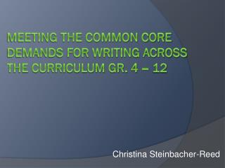 Meeting  The Common Core Demands for Writing across the curriculum Gr. 4 – 12