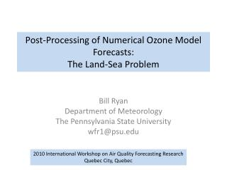 Post-Processing of Numerical Ozone Model Forecasts: The Land-Sea Problem