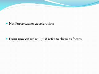 Net Force causes acceleration From now on we will just refer to them as forces.