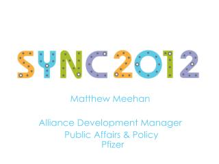 Matthew  Meehan Alliance Development Manager  Public Affairs & Policy   Pfizer