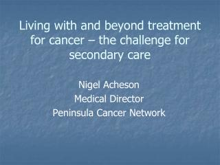 Living with and beyond treatment for cancer – the challenge for secondary care