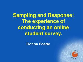 Sampling and Response: The experience of conducting an online student survey.
