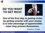 One of the first step to getting richer by getting smarter with your money is to take advantage of opportunities when th