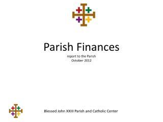 Parish Finances  report to the Parish October 2012