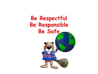 Be Respectful Be Responsible Be Safe
