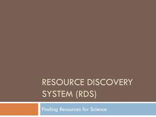 Resource Discovery System (RDS)