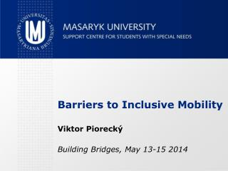 Barriers to Inclusive Mobility Viktor  Piorecký Building Bridges, May 13-15 2014
