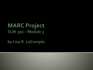 MARC Project SLM  502 – Module 3 by Lisa R. LeCompte