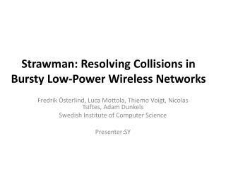 Strawman : Resolving Collisions in  Bursty  Low-Power Wireless Networks
