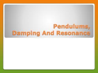 Pendulums,  Damping  And Resonance