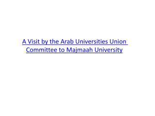 A Visit by the Arab Universities Union Committee to  Majmaah  University