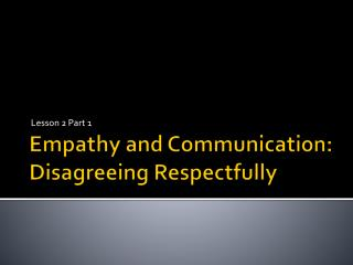 Empathy and Communication: Disagreeing Respectfully