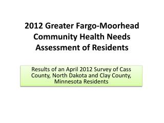 2012 Greater Fargo-Moorhead Community Health Needs Assessment of Residents