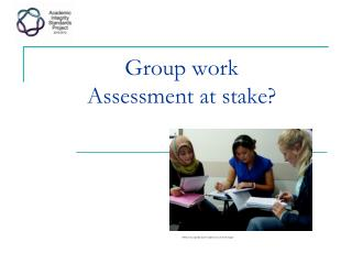 Group  work Assessment  at stake?