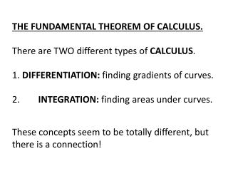 THE FUNDAMENTAL THEOREM OF CALCULUS. There  are TWO different types of  CALCULUS .