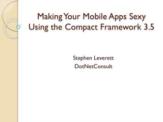 Making Your Mobile Apps  Sexy  Using the Compact Framework 3.5