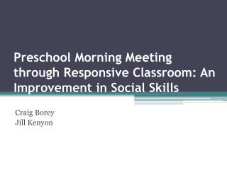 Preschool  Morning Meeting through Responsive Classroom: An  Improvement  in Social Skills
