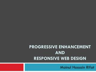 Progressive Enhancement  and  Responsive Web Design