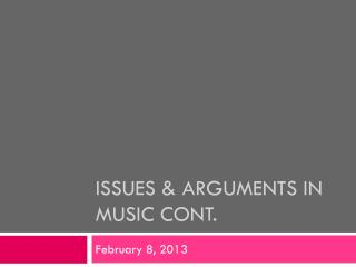 Issues & Arguments in music cont.
