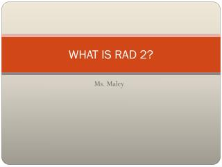 WHAT IS RAD 2?
