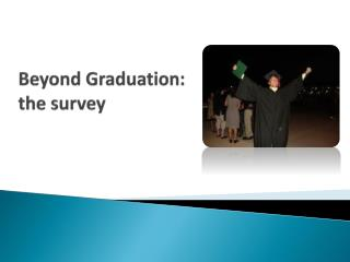 Beyond Graduation: the survey