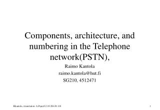 Components, architecture, and numbering in the Telephone networkPSTN,