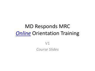 MD Responds MRC  Online  Orientation Training