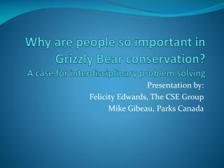 Presentation by: Felicity  Edwards, The CSE  Group Mike Gibeau, Parks Canada