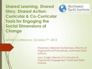 Presenters: Deborah McNamara, Directo r of Organizational Partnerships, Northwest Earth Institute