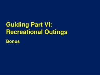 Guiding Part VI: Recreational Outings