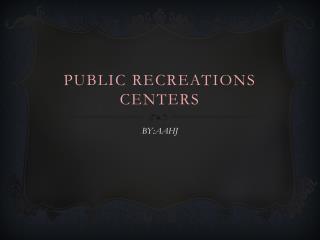 Public Recreations Centers