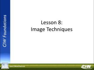 Lesson 8: Image Techniques