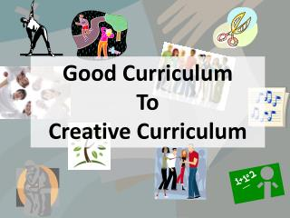 Good Curriculum To Creative Curriculum