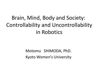 Brain , Mind, Body and Society : Controllability and  Uncontrollability in Robotics