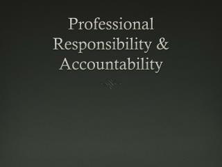 Professional Responsibility & Accountability