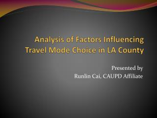 Analysis of Factors Influencing  Travel Mode Choice in LA County
