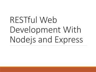 RESTful  Web Development With  Nodejs  and Express