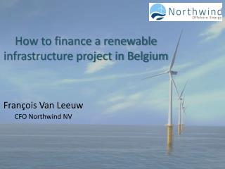 How to finance a renewable infrastructure project in Belgium
