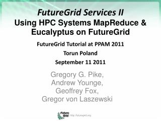FutureGrid Services  II Using  HPC  Systems MapReduce  & Eucalyptus  on FutureGrid